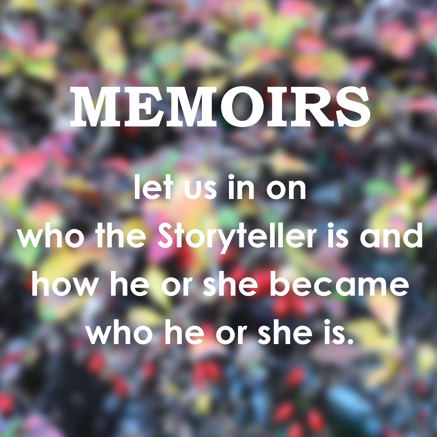 What's a memoir? Memoirs let us in on who the Storyteller is...